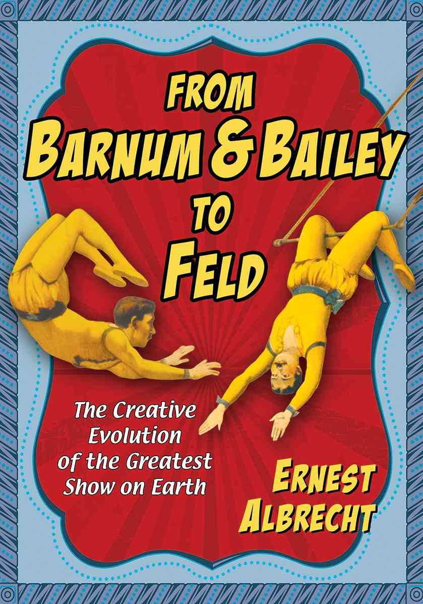 From Barnum & Bailey to Feld By Albrecht, Ernest